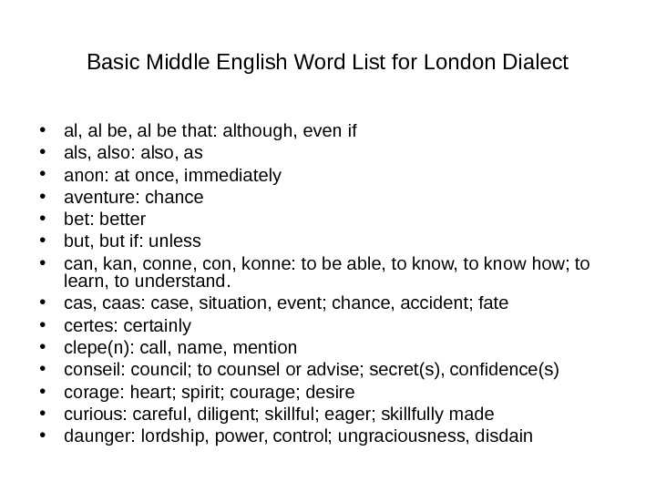 Basic Middle English Word List for London Dialect • al, al be that: although, even if