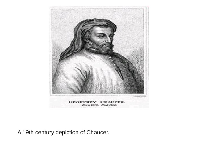 A 19 th century depiction of Chaucer.
