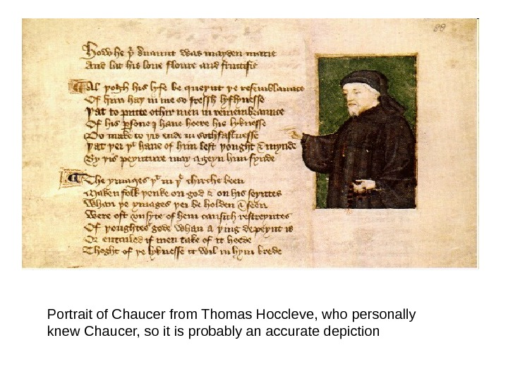 Portrait of Chaucer from Thomas Hoccleve, who personally knew Chaucer, so it is probably an accurate