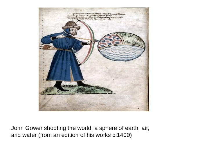 John Gower shooting the world, a sphere of earth, air,  and water (from an edition