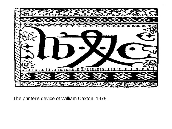 The printer's device of William Caxton, 1478.