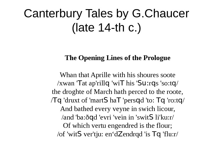 Canterbury Tales by G. Chaucer (late 14 -th c. ) The Opening Lines of the Prologue