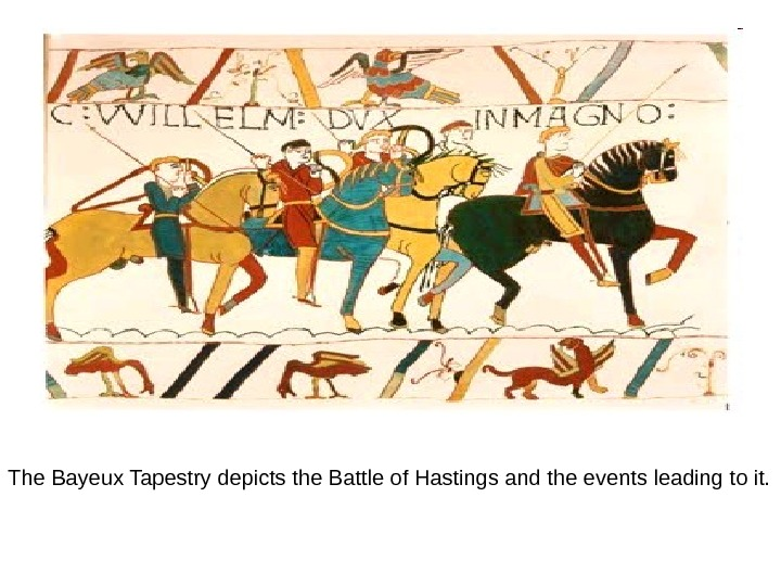 The Bayeux Tapestry depicts the Battle of Hastings and the events leading to it.