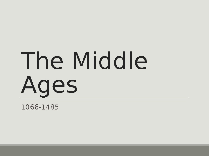 The Middle Ages 1066 -1485