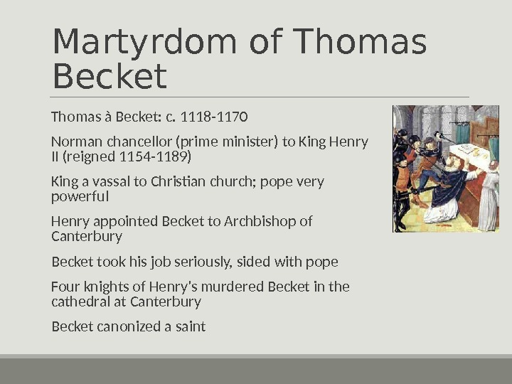 Martyrdom of Thomas Becket  Thomas à Becket: c. 1118 -1170  Norman chancellor (prime minister)