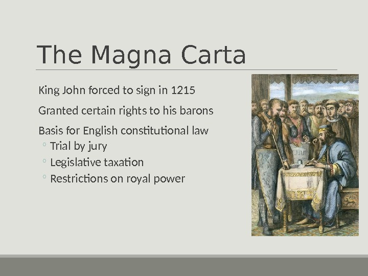 The Magna Carta  King John forced to sign in 1215  Granted certain rights to