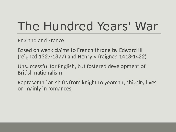 The Hundred Years' War  England France  Based on weak claims to French throne by