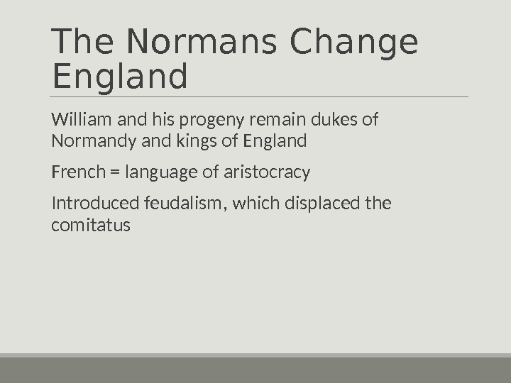 The Normans Change England  William and his progeny remain dukes of Normandy and kings of