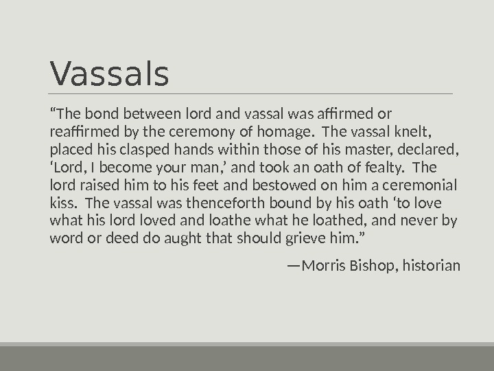 "Vassals "" The bond between lord and vassal was affirmed or reaffirmed by the ceremony of"
