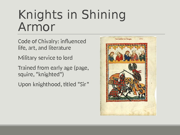 Knights in Shining Armor  Code of Chivalry: influenced life, art, and literature  Military service