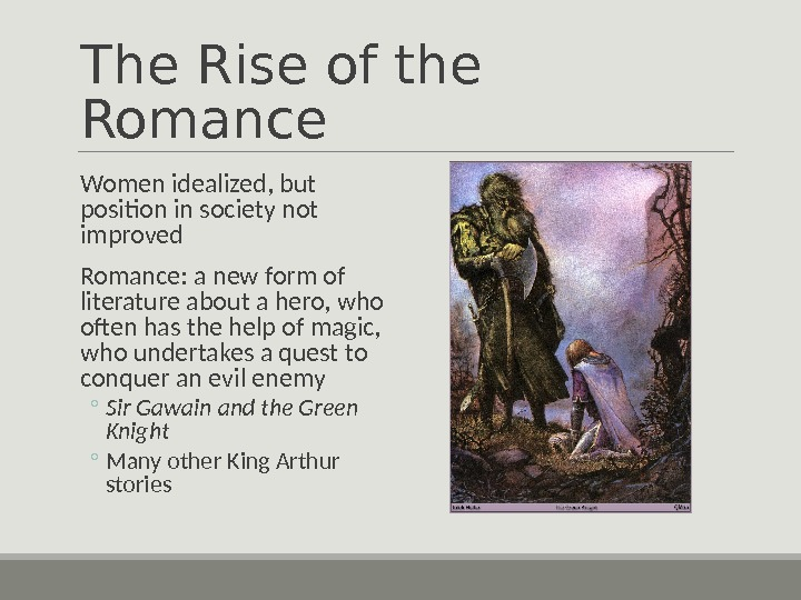 The Rise of the Romance  Women idealized, but position in society not improved  Romance: