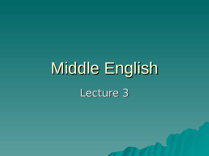 Middle English Lecture 3