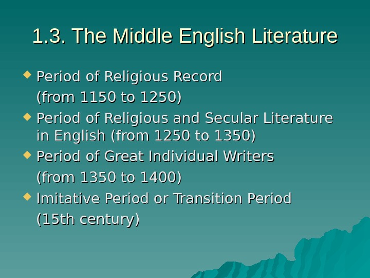 1. 3. The Middle English Literature Period of Religious Record (from 1150 to 1250)  Period