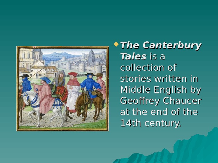 The Canterbury Tales is a collection of stories written in Middle English by Geoffrey Chaucer