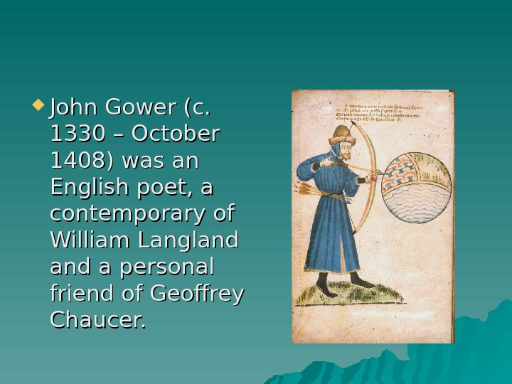 John Gower (c.  1330 – October 1408) was an English poet, a contemporary of