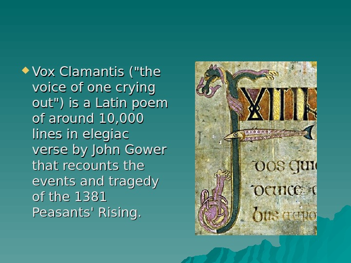 Vox Clamantis (the voice of one crying out) is a Latin poem of around 10,