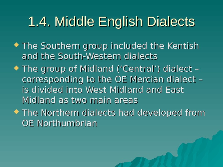 1. 4. Middle English Dialects The Southern group included the Kentish and the South-Western dialects The