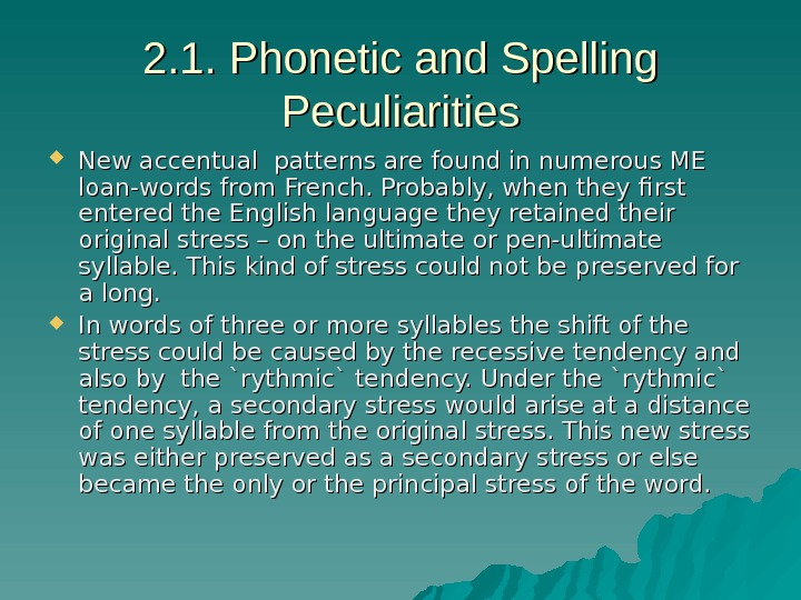 2. 1. Phonetic and Spelling Peculiarities New accentual patterns are found in numerous ME loan-words from