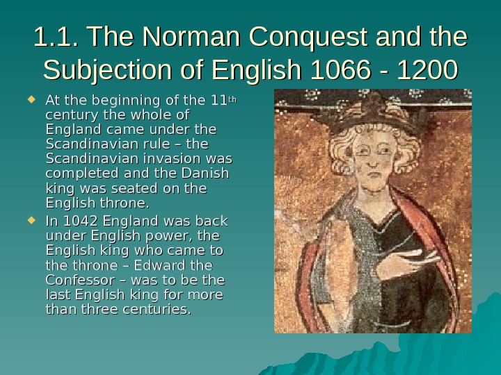 1. 1. The Norman Conquest and the Subjection of English 1066 - 1200 At the beginning