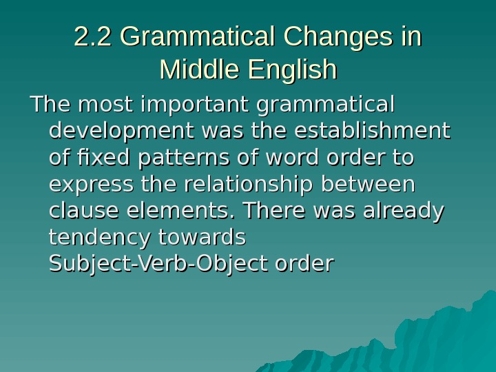 2. 2 Grammatical Changes in Middle English The most important grammatical development was the establishment of