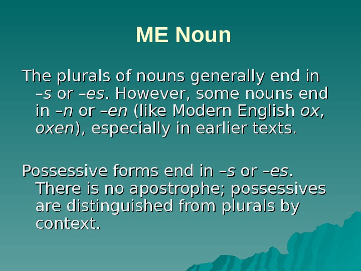 ME Noun The plurals of nouns generally end in –– s s or – eses.
