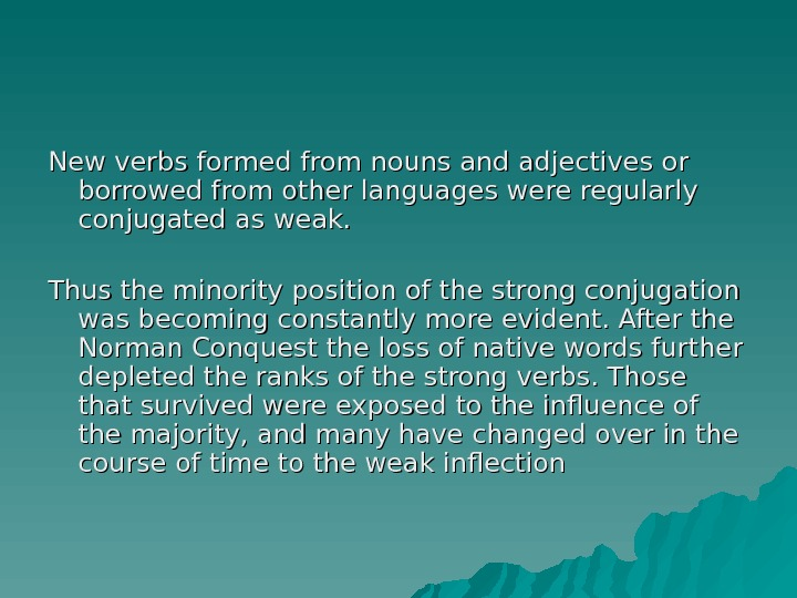 New verbs formed from nouns and adjectives or borrowed from other languages were regularly conjugated as