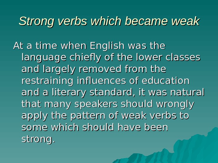 Strong verbs which became weak At a time when English was the language chiefly of the