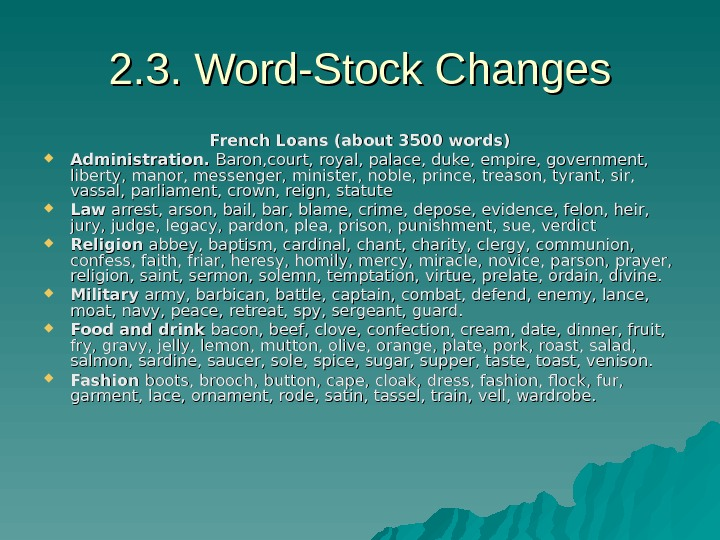2. 3. Word-Stock Changes French Loans (about 3500 words) Administration.  Baron, court, royal, palace, duke,