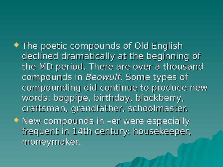 The poetic compounds of Old English declined dramatically at the beginning of the MD period.