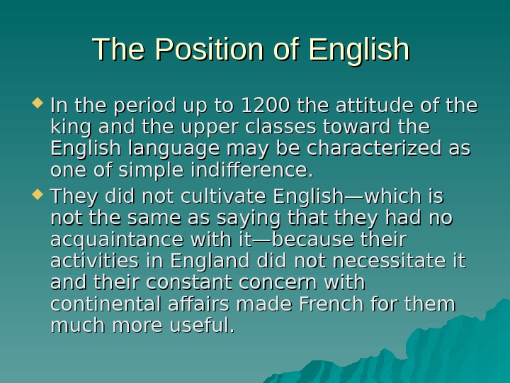 The Position of English  In the period up to 1200 the attitude of the king