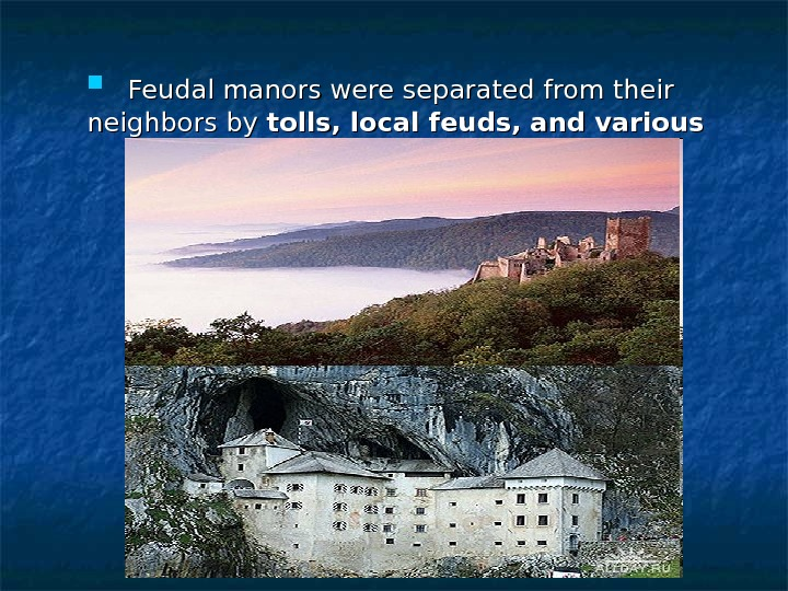 Feudal manors were separated from their neighbors by tolls, local feuds, and various restrictions