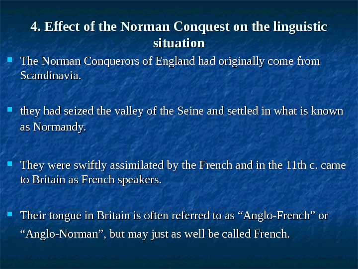 4. Effect of the Norman Conquest on the linguistic situation The Norman Conquerors of England had