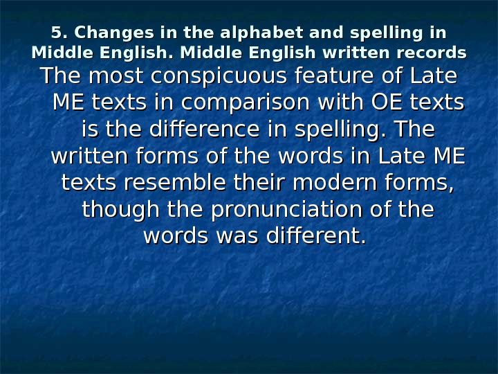 5. Changes in the alphabet and spelling in Middle English written records The most conspicuous feature
