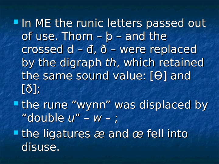 In ME the runic letters passed out of use. Thorn – þ – and the