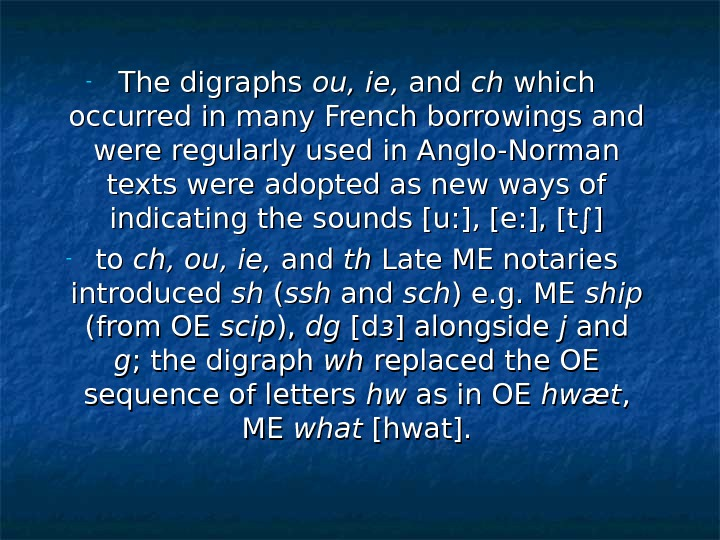 - The digraphs ou, ie,  and chch which occurred in many French borrowings and were