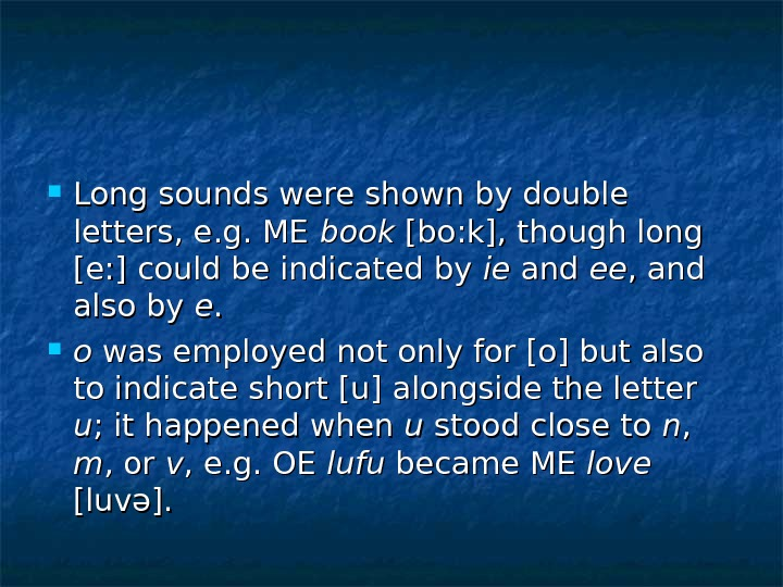 Long sounds were shown by double letters, e. g. ME book [bo: k], though long