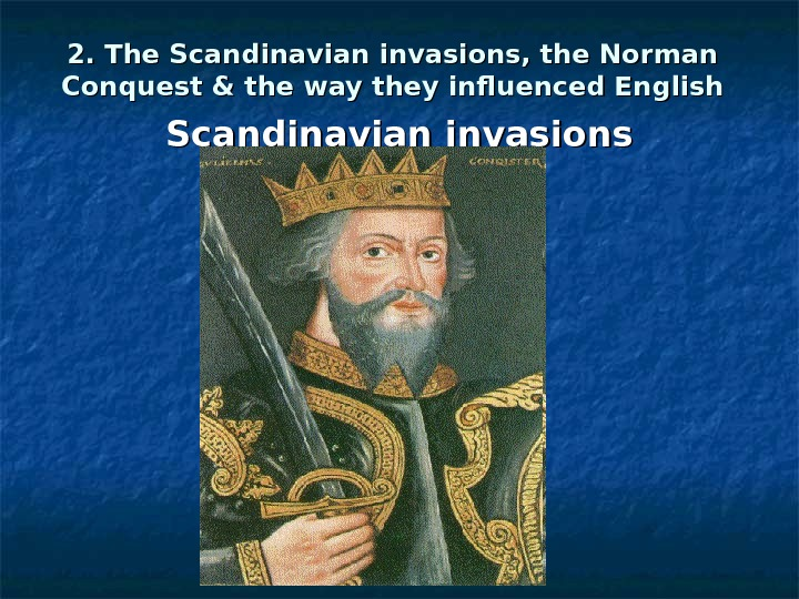 2. The Scandinavian invasions, the Norman Conquest & the way they influenced English Scandinavian invasions