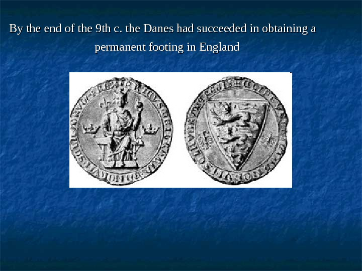 By the end of the 9 th c. the Danes had succeeded in obtaining a permanent