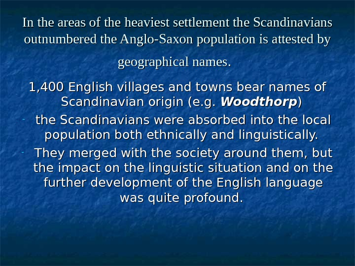 In the areas of the heaviest settlement the Scandinavians outnumbered the Anglo-Saxon population is attested by