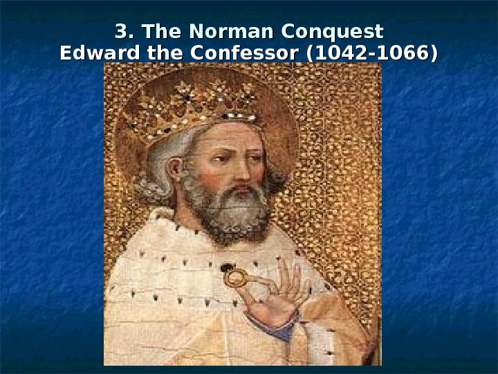 3. The Norman Conquest Edward the Confessor (1042 -1066)