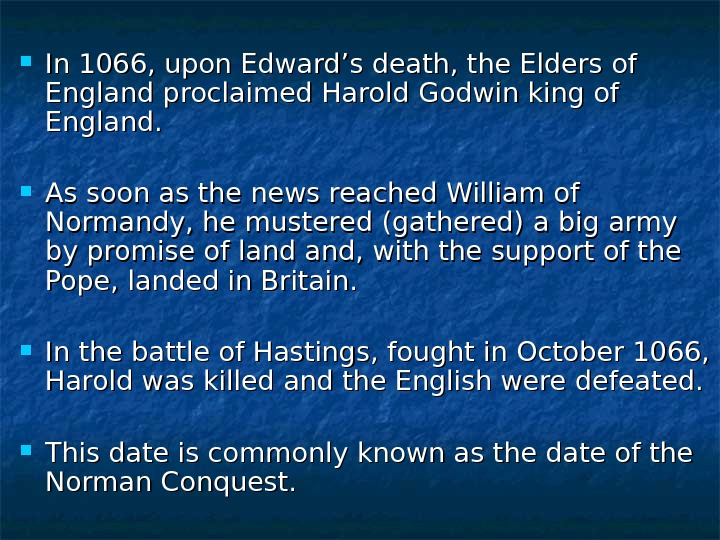 In 1066, upon Edward's death, the Elders of England proclaimed Harold Godwin king of England.