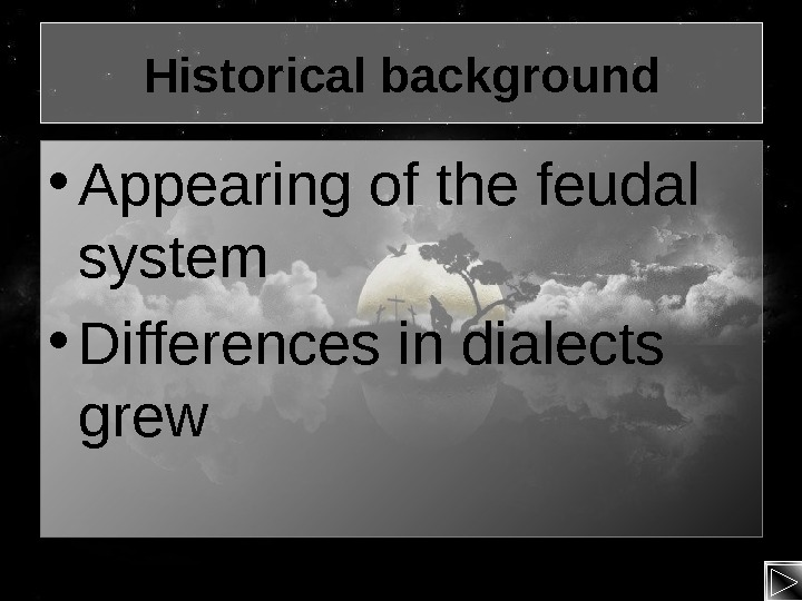 Historical background • Appearing of the feudal system • Differences in dialects grew