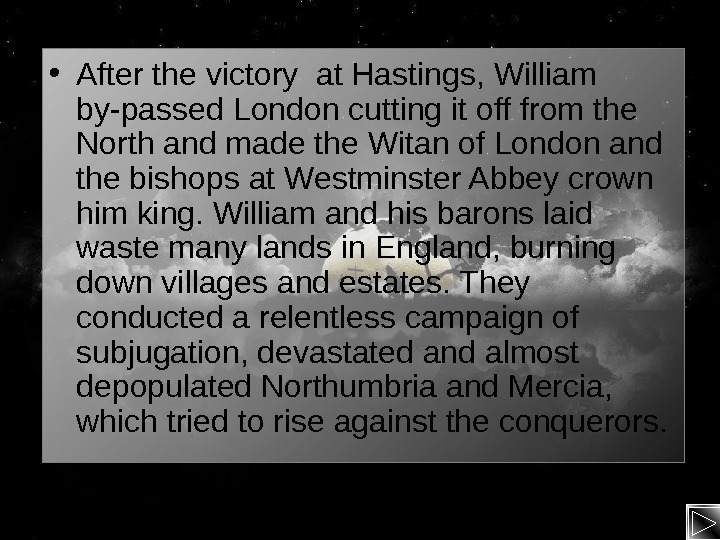 • After the victory at Hastings, William by-passed London cutting it off from the