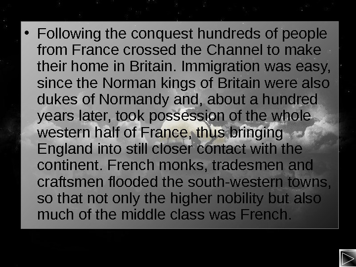 • Following the conquest hundreds of people from France crossed the Channel to make
