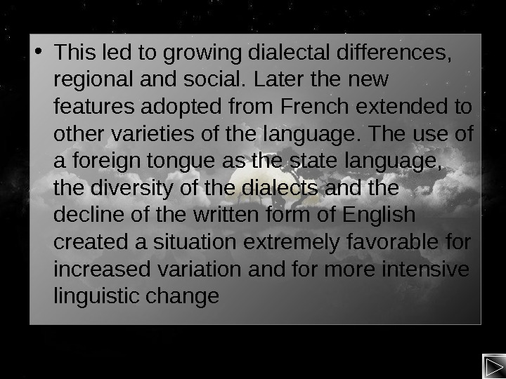 • This led to growing dialectal differences,  regional and social. Later the new