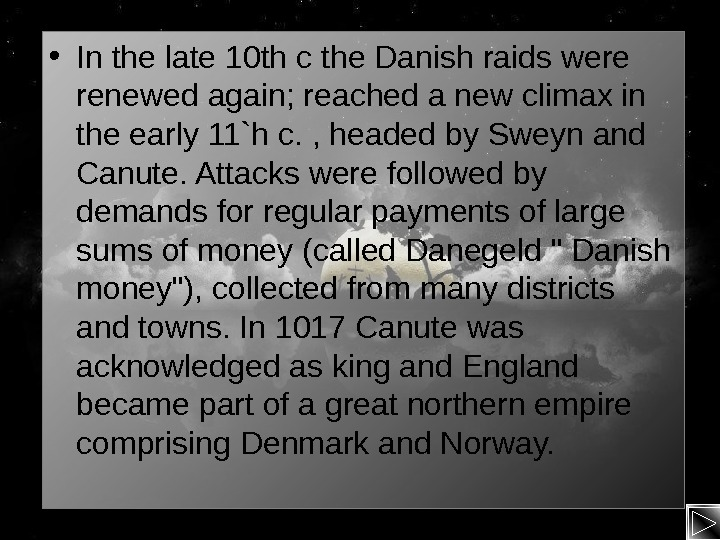 • In the late 10 th c the Danish raids were renewed again; reached