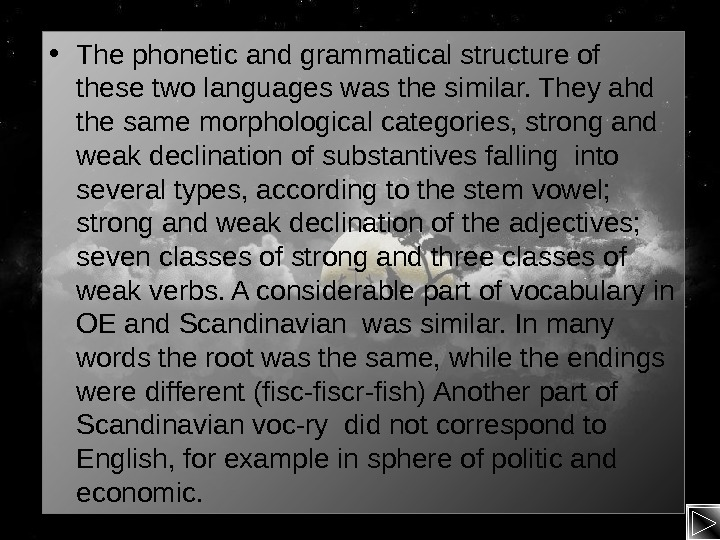 • The phonetic and grammatical structure of these two languages was the similar. They