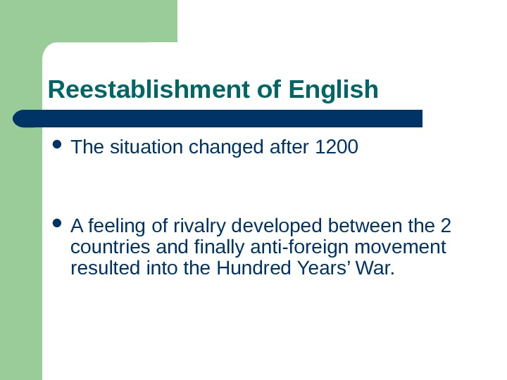 Reestablishment of English The situation changed after 1200 A feeling of rivalry developed between the 2
