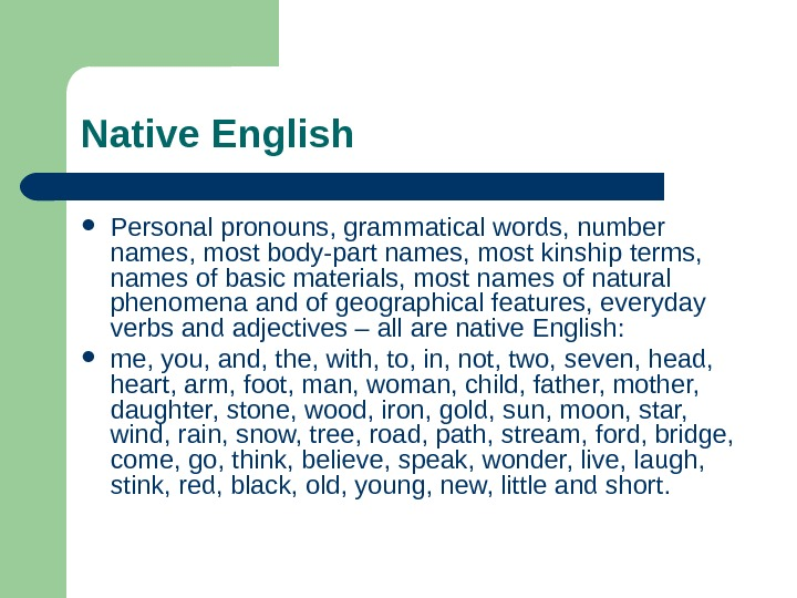 Native English  Personal pronouns,  grammatical words, number names, most body-part names, most kinship