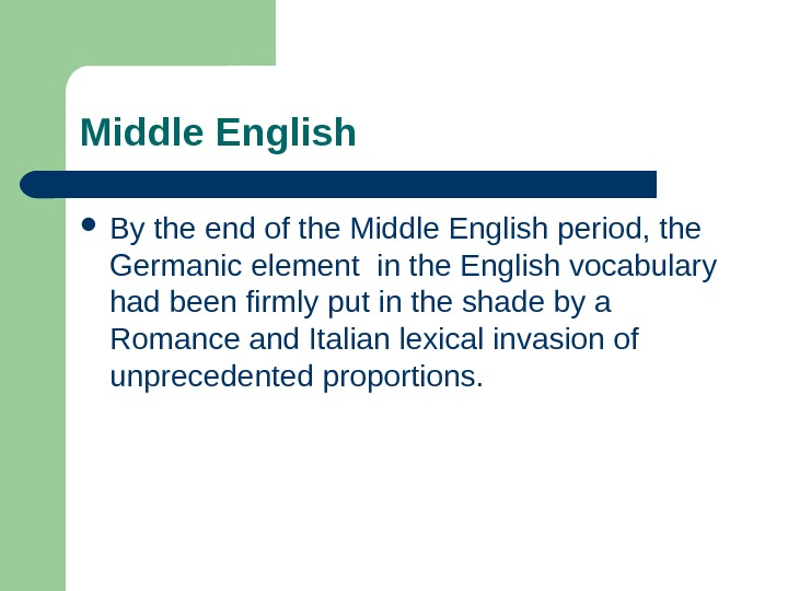 Middle English By the end of the Middle English period, the Germanic element in the English